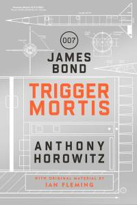 Trigger-Mortis-James-Bond Anthony Horowitz novel cover 2015