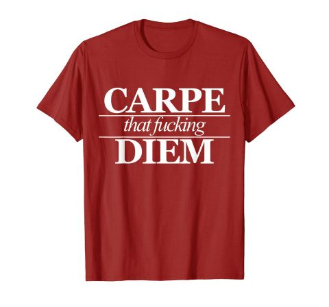 carpe that fucking diem tshirt