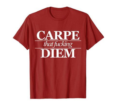 carpe that fucking diem tshirt